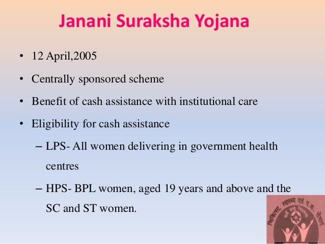 Janani Suraksha Yojana • 12 April,2005 • Centrally sponsored scheme • Benefit of cash assistance with institutional care •...