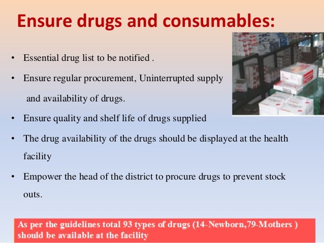 Ensure drugs and consumables: • Essential drug list to be notified . • Ensure regular procurement, Uninterrupted supply an...