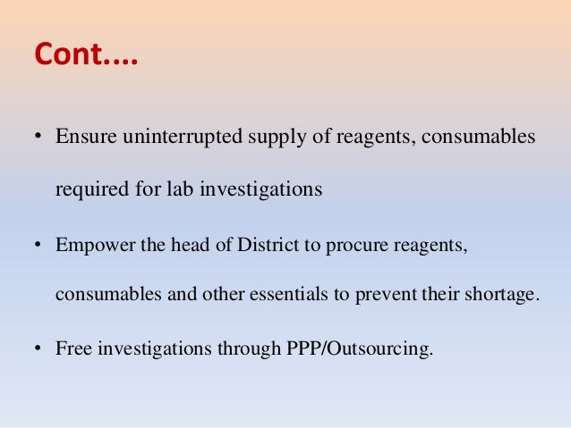 Cont.... • Ensure uninterrupted supply of reagents, consumables required for lab investigations • Empower the head of Dist...