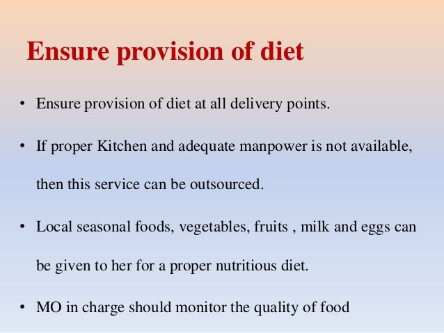 Ensure provision of diet • Ensure provision of diet at all delivery points. • If proper Kitchen and adequate manpower is n...