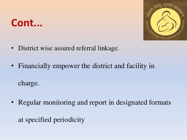 Cont... • District wise assured referral linkage. • Financially empower the district and facility in charge. • Regular mon...