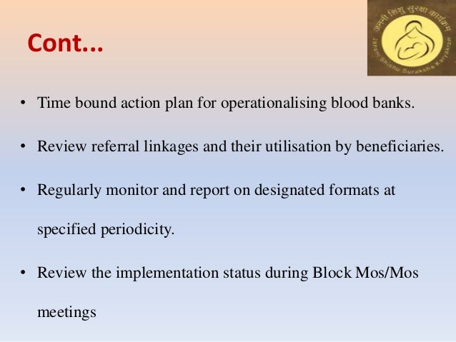 Cont... • Time bound action plan for operationalising blood banks. • Review referral linkages and their utilisation by ben...