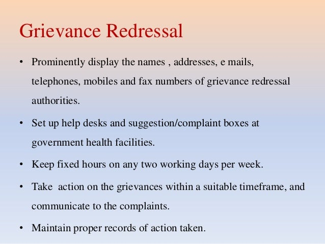 Grievance Redressal • Prominently display the names , addresses, e mails, telephones, mobiles and fax numbers of grievance...