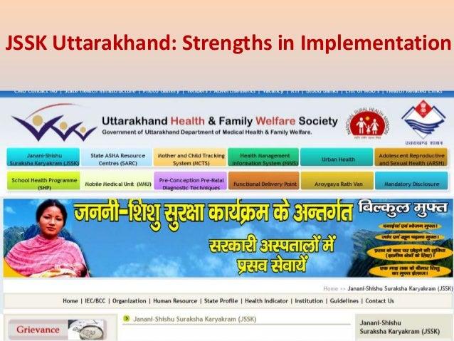 JSSK Uttarakhand: Strengths in Implementation • Govenment order on free entitlements is issued • Seperate weblink for JSSK...