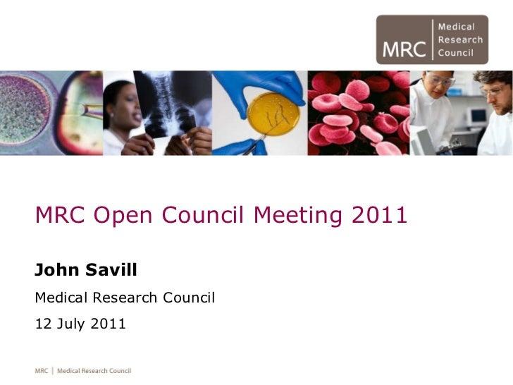 MRC Open Council Meeting 2011 John Savill Medical Research Council 12 July 2011