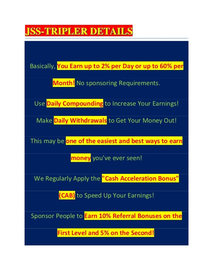 JSS-TRIPLER DETAILSBasically, You Earn up to 2% per Day or up to 60% per        Month! No sponsoring Requirements.  Use Da...