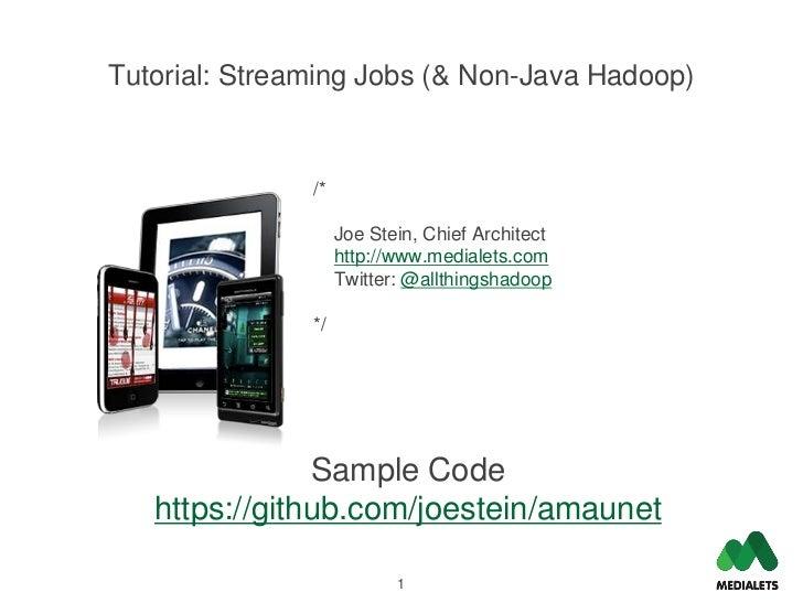 Tutorial: Streaming Jobs (& Non-Java Hadoop)               /*                    Joe Stein, Chief Architect               ...