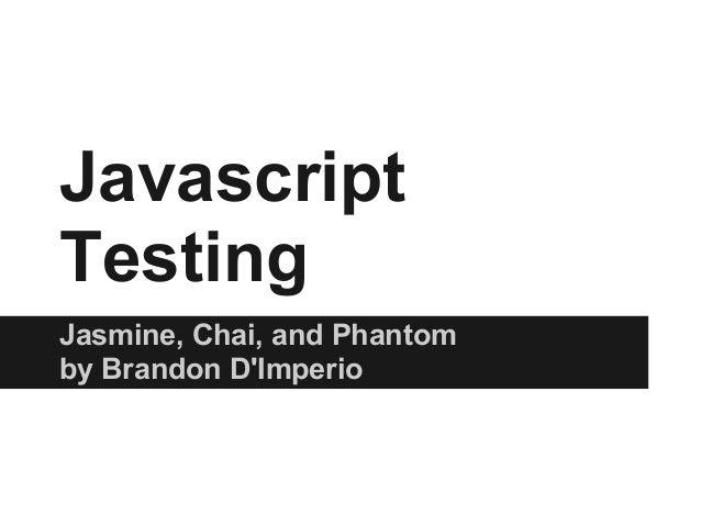 JavascriptTestingJasmine, Chai, and Phantomby Brandon DImperio