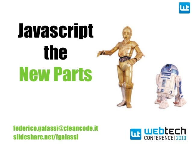 Javascript the New Parts federico.galassi@cleancode.it slideshare.net/fgalassi