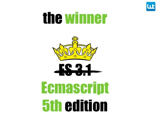 ES 3.1 Ecmascript 5th edition the winner