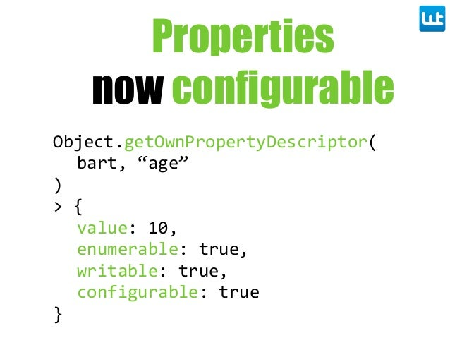 "Object.getOwnPropertyDescriptor( bart,  ""age"" ) >  { value:  10, enumerable:  true, writable:  true, configurable:  true }..."