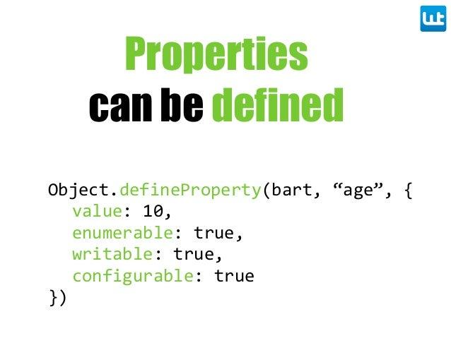 "Object.defineProperty(bart, ""age"", { value: 10, enumerable: true, writable: true, configurable: true }) Properties c..."