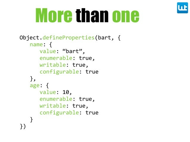 "Object.defineProperties(bart,  { name:  { value:  ""bart"", enumerable:  true, writable:  true, configurable:  true }, age: ..."