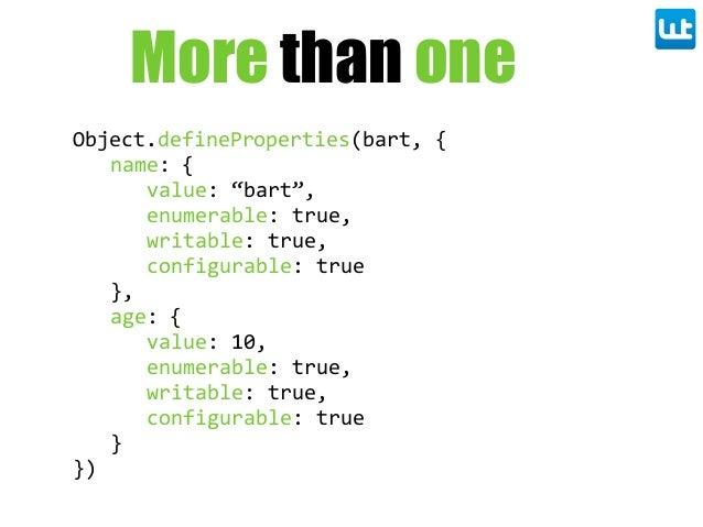 "Object.defineProperties(bart, { name: { value: ""bart"", enumerable: true, writable: true, configurable: true }, age: ..."