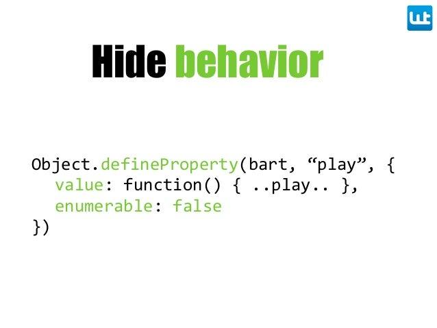 "Hide behavior Object.defineProperty(bart, ""play"", { value: function() { ..play.. }, enumerable: false })"