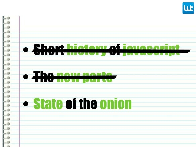 • Short history of javascript • State of the onion • The new parts