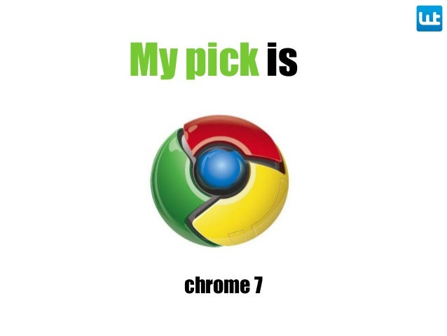 My pick is chrome chrome 7