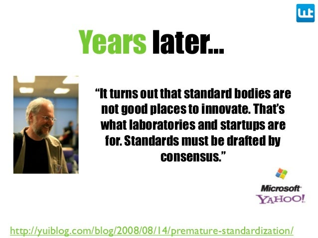 """Years later... """"It turns out that standard bodies are not good places to innovate. That's what laboratories and startups a..."""