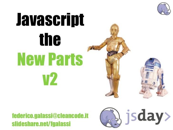 Javascript    the New Parts     v2federico.galassi@cleancode.itslideshare.net/fgalassi
