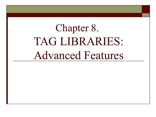 Chapter 8. TAG LIBRARIES: Advanced Features