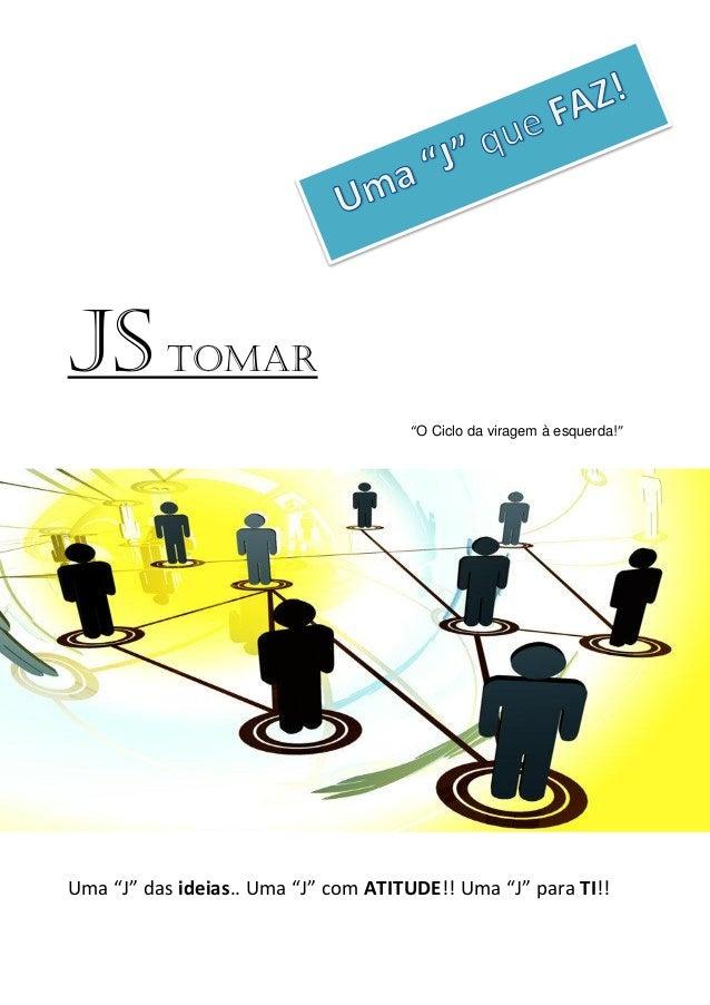 """JS TOMAR                                     """"O Ciclo da viragem à esquerda!""""Uma """"J"""" das ideias.. Uma """"J"""" com ATITUDE!! Um..."""