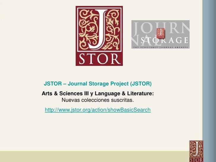 JSTOR – Journal Storage Project (JSTOR)<br />Arts & Sciences III y Language & Literature: Nuevas colecciones suscritas. <b...