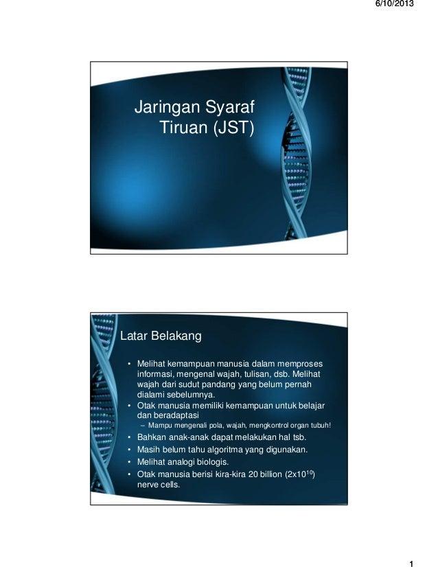 66//1010//20132013 Jaringan Syaraf Tiruan (JST) Latar Belakang • Melihat kemampuan manusia dalam memproses informasi, meng...