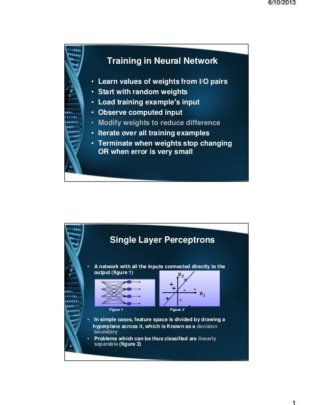 66//1010//20132013 Training in Neural Network • Learn values of weights from I/O pairs • Start with random weights • Load ...