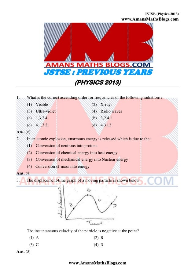 JSTSE (Physics-2013) www.AmansMathsBlogs.com JSTSE : PREVIOUS YEARS (PHYSICS 2013) 1. What is the correct ascending order ...