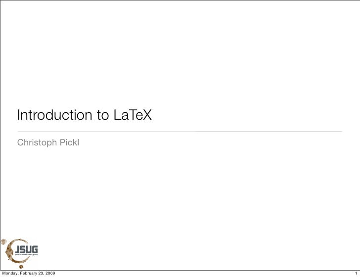 Introduction to LaTeX        Christoph Pickl     Monday, February 23, 2009      1