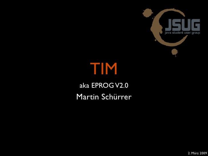 TIM aka EPROG V2.0 Martin Schürrer                       2. März 2009