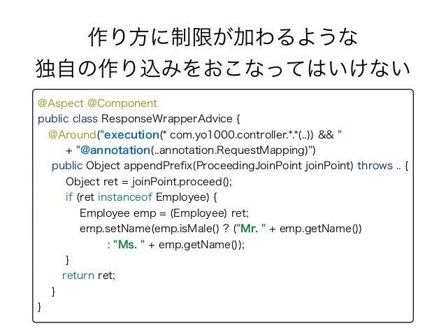 "@Aspect @Component public class ResponseWrapperAdvice { @Around(""execution(* com.yo1000.controller.*.*(..)) && "" + ""@an..."