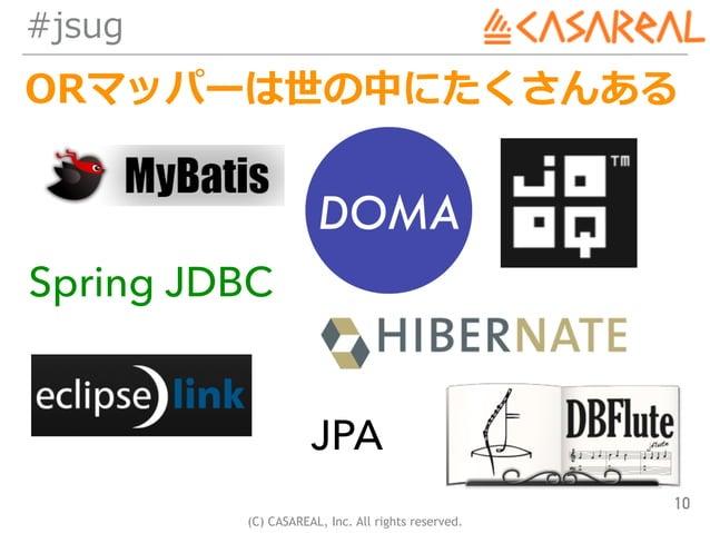 (C) CASAREAL, Inc. All rights reserved. #jsug ORマッパーは世の中にたくさんある 10 Spring JDBC JPA