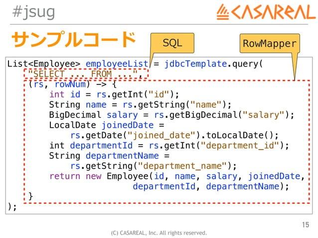 """(C) CASAREAL, Inc. All rights reserved. #jsug サンプルコード 15 List<Employee> employeeList = jdbcTemplate.query( """"SELECT ... FRO..."""