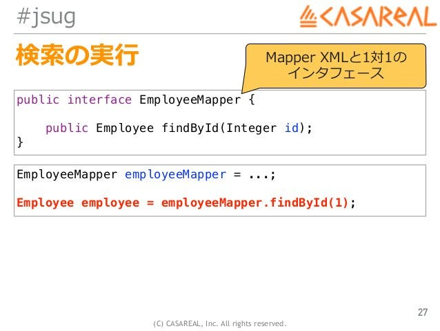 (C) CASAREAL, Inc. All rights reserved. #jsug 検索の実⾏ 27 public interface EmployeeMapper { public Employee findById(Integer ...
