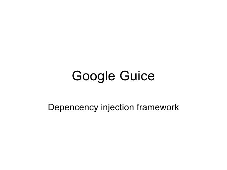 Google Guice  Depencency injection framework