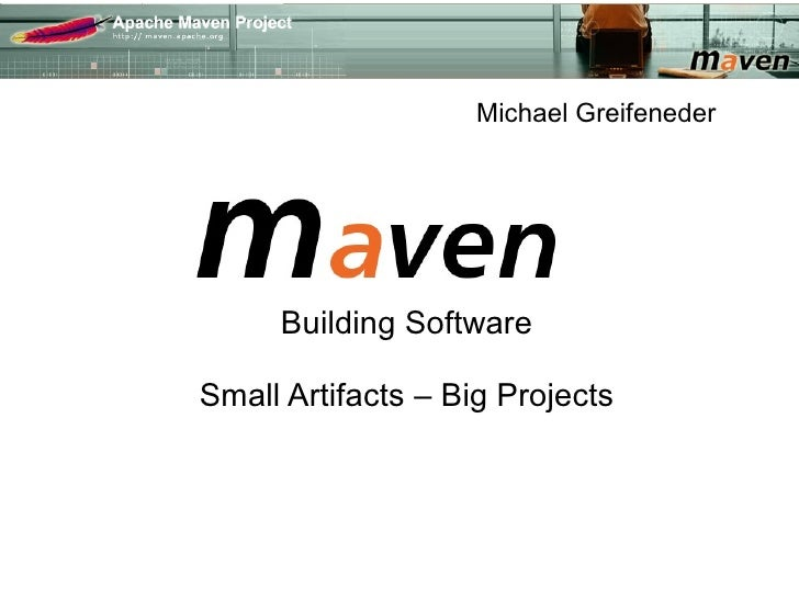 Michael Greifeneder          Building Software  Small Artifacts – Big Projects