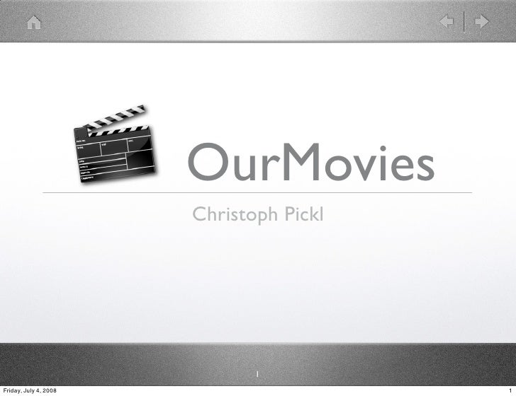 OurMovies                        Christoph Pickl                                   1 Friday, July 4, 2008                 ...