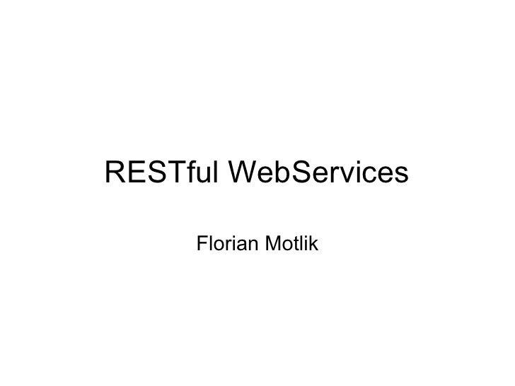 RESTful WebServices       Florian Motlik