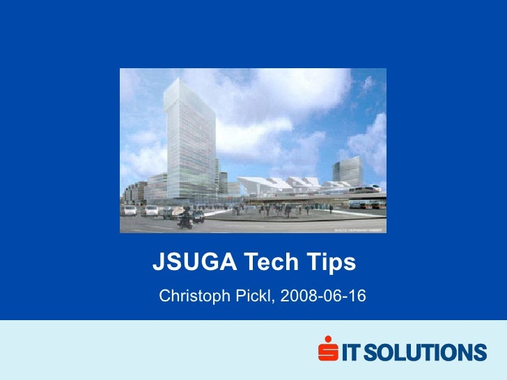 JSUGA Tech Tips Christoph Pickl, 2008-06-16