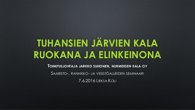 TUHANSIEN JÄRVIEN KALA RUOKANA JA ELINKEINONA TOIMITUSJOHTAJA JARKKO SUHONEN, NURMEKSEN KALA OY SAARISTO-, RANNIKKO- JA VE...