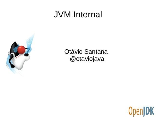 JVM Internal  Otávio Santana  @otaviojava