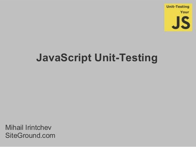 JavaScript Unit-Testing Mihail Irintchev SiteGround.com