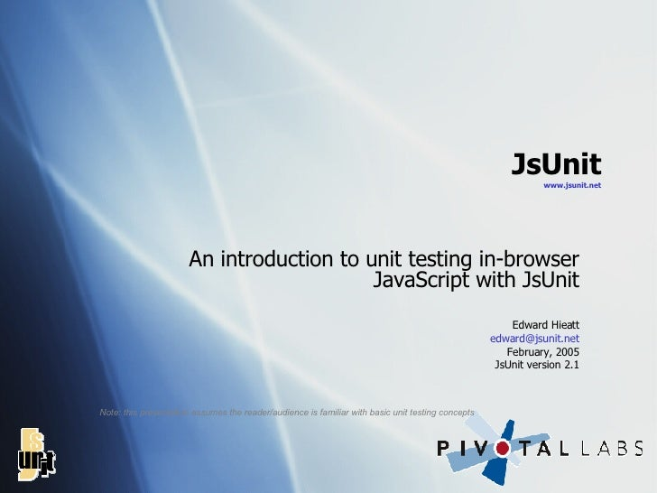 JsUnit www. jsunit .net An introduction to unit testing in-browser JavaScript with JsUnit Edward Hieatt [email_address] Fe...