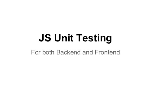 JS Unit Testing For both Backend and Frontend