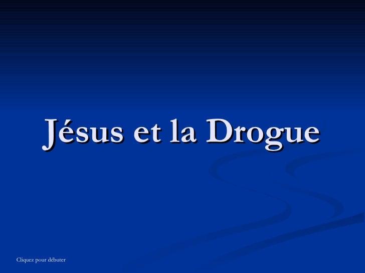 Jésus et la Drogue Cliquez pour débuter