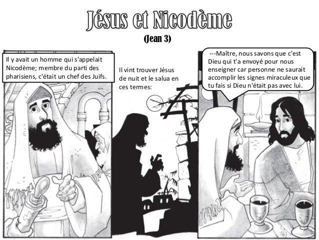 (Jean 3) Il y avait un homme qui s'appelait Nicodème; membre du parti des pharisiens, c'était un chef des Juifs. Il vint t...