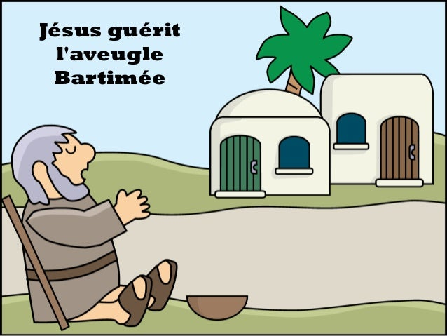 Jésus guérit l'aveugle Bartimée