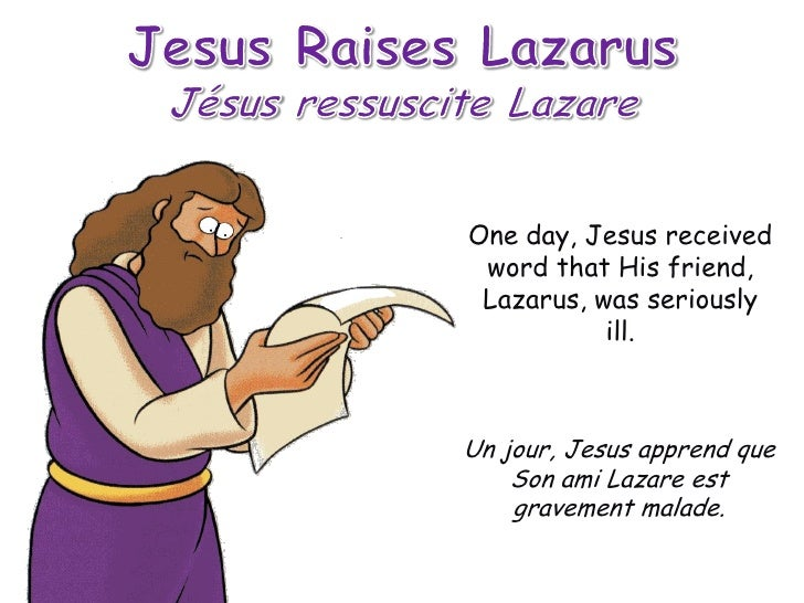 One day, Jesus received word that His friend, Lazarus, was seriously           ill.Un jour, Jesus apprend que    Son ami L...