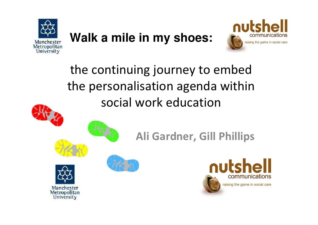 Walk a mile in my shoes:   the continuing journey to embed the personalisation agenda within        social work education ...